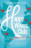 Book Cover Image. Title: The Happy Wives Club:  One Woman's Worldwide Search for the Secrets of a Great Marriage, Author: Fawn Weaver