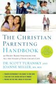 Book Cover Image. Title: The Christian Parenting Handbook:  50 Heart-Based Strategies for All the Stages of Your Child's Life, Author: Scott Turansky