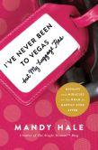 Book Cover Image. Title: I've Never Been to Vegas, but My Luggage Has:  Mishaps and Miracles on the Road to Happily Ever After, Author: Mandy Hale