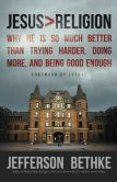 Book Cover Image. Title: Jesus > Religion:  Why He Is So Much Better Than Trying Harder, Doing More, and Being Good Enough, Author: Jefferson Bethke
