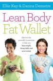 Book Cover Image. Title: Lean Body, Fat Wallet:  Discover the Powerful Connection to Help You Lose Weight, Dump Debt, and Save Money, Author: Ellie Kay