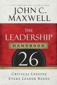 Book Cover Image. Title: The Leadership Handbook:  26 Critical Lessons Every Leader Needs, Author: John C. Maxwell