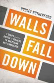 Book Cover Image. Title: Walls Fall Down:  7 Steps from the Battle of Jericho to Overcome Any Challenge, Author: Dudley Rutherford