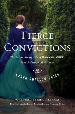 Fierce Convictions: The Extraordinary Life of Hannah More