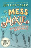 Book Cover Image. Title: Of Mess and Moxie:  Wrangling Delight Out of This Wild and Glorious Life (Signed Book), Author: Jen Hatmaker