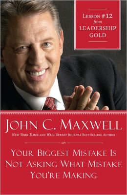 Your Biggest Mistake Is Not Asking What Mistake You're Making: Lesson 12 from Leadership Gold