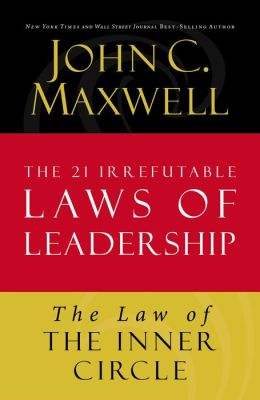 The Law of the Inner Circle: Lesson 11 from The 21 Irrefutable Laws of Leadership