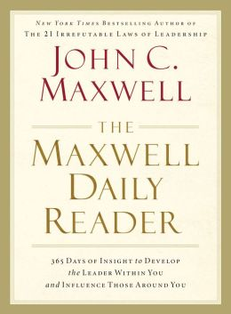 The Maxwell Daily Reader: 365 Days of Insight to Develop the Leader Within You and Influence Those Around You