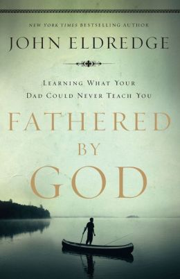 Fathered by God: Learning What Your Dad Could Never Teach You