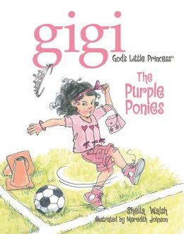 The Purple Ponies: Gigi, God's Little Princess