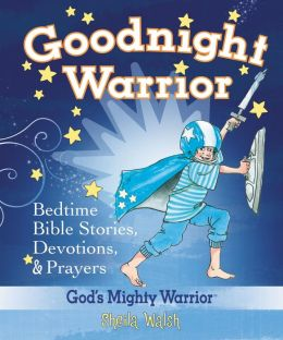 Goodnight Warrior: God's Mighty Warrior Bedtime Bible Stories, Devotions, & Prayers