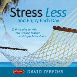 Stress Less and Enjoy Each Day: 10 Principles to Help You Reduce Tension and Enjoy More Peace