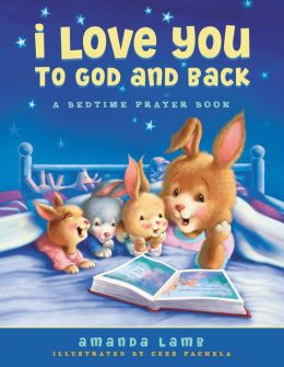 I Love You to God and Back: A Bedtime Prayer Book