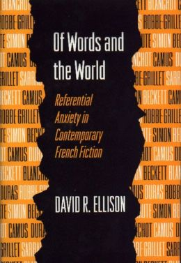 Of Words and the World: Referential Anxiety in Contemporary French Fiction