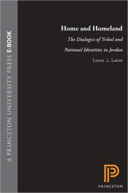 Home and Homeland: The Dialogics of Tribal and National Identities in Jordan