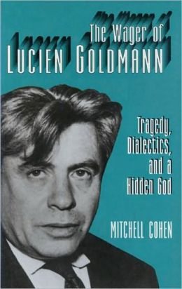 The Wager of Lucien Goldmann: Tragedy, Dialectics, and a Hidden God