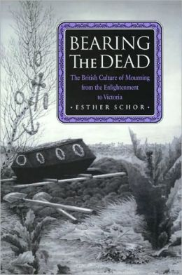 Bearing the Dead: The British Culture of Mourning from the Enlightenment to Victoria