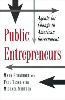 Public Entrepreneurs: Agents for Change in American Government