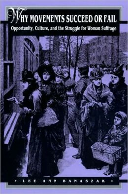 Why Movements Succeed or Fail: Opportunity, Culture, and the Struggle for Woman Suffrage