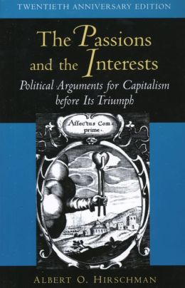 The Passions and the Interests: Political Arguments for Capitalism before Its Triumph (Twentieth Anniversary Edition)