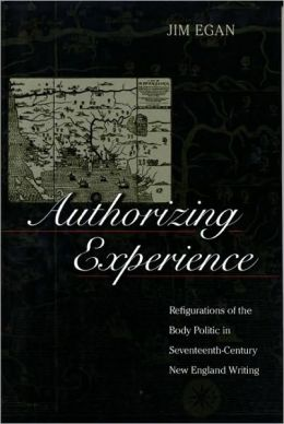 Authorizing Experience: Refigurations of the Body Politic in Seventeenth-Century New England Writing