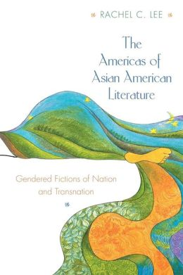 The Americas of Asian American Literature: Gendered Fictions of Nation and Transnation