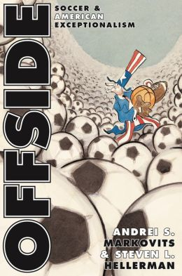 Offside: Soccer and American Exceptionalism: Soccer and American Exceptionalism