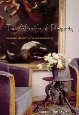 The Afterlife of Property Jeff Nunokawa