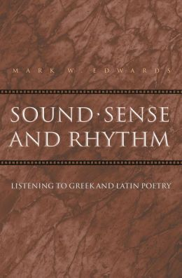Sound, Sense, and Rhythm: Listening to Greek and Latin Poetry
