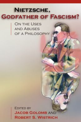 Nietzsche, Godfather of Fascism?: On the Uses and Abuses of a Philosophy