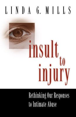 Insult to Injury: Rethinking our Responses to Intimate Abuse
