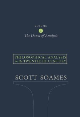 Philosophical Analysis in the Twentieth Century, Volume 1: The Dawn of Analysis