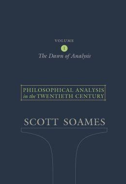 Philosophical Analysis in the Twentieth Century, Volume 1: The Dawn of Analysis