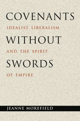 Covenants without Swords: Idealist Liberalism and the Spirit of Empire