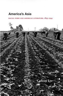 America's Asia: Racial Form and American Literature, 1893-1945
