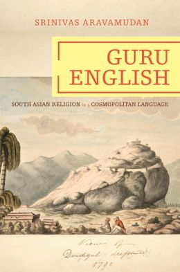 Guru English: South Asian Religion in a Cosmopolitan Language: South Asian Religion in a Cosmopolitan Language