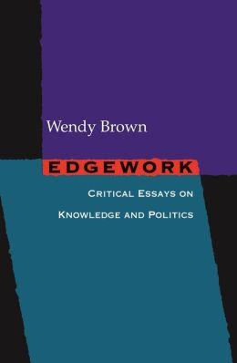 Edgework: Critical Essays on Knowledge and Politics