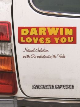 Darwin Loves You: Natural Selection and the Re-enchantment of the World George Levine