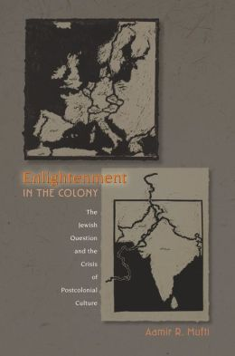 Enlightenment in the Colony: The Jewish Question and the Crisis of Postcolonial Culture