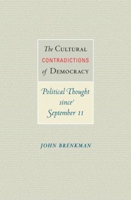 The Cultural Contradictions of Democracy: Political Thought since September 11 John Brenkman
