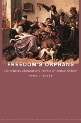 Freedom's Orphans: Contemporary Liberalism and the Fate of American Children