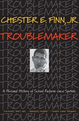 Troublemaker: A Personal History of School Reform since Sputnik