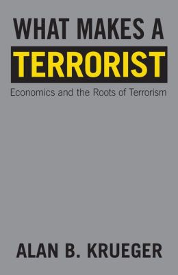 What Makes a Terrorist: Economics and the Roots of Terrorism (New Edition)