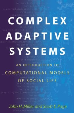 Complex Adaptive Systems: An Introduction to Computational Models of Social Life: An Introduction to Computational Models of Social Life