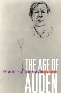 The Age of Auden: Postwar Poetry and the American Scene