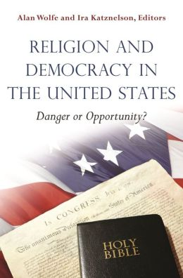 Religion and Democracy in the United States: Danger or Opportunity?