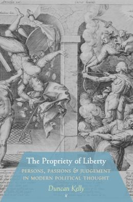 The Propriety of Liberty: Persons, Passions, and Judgement in Modern Political Thought