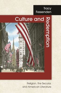 Culture and Redemption: Religion, the Secular, and American Literature