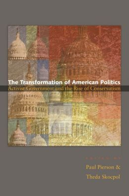 The Transformation of American Politics: Activist Government and the Rise of Conservatism