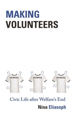 Making Volunteers: Civic Life after Welfare's End